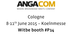 ANGACOM Where Broadband meets Content Cologne - 8-11th June 2015 Witbe booth #P14