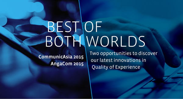 AngaCom and CommunicAsia: the best of both worlds. Two opportunities to discover our latest innovations in Quality of Experience